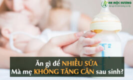 ăn gì để nhiều sữa mà mẹ không tăng cân